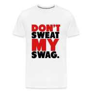 T-Shirts ~ Men's Premium T-Shirt ~ Don't Sweat My Swag T-Shirt