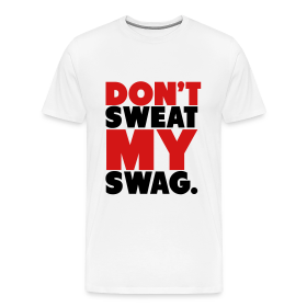 Don't Sweat My Swag T-Shirt ~ 1850