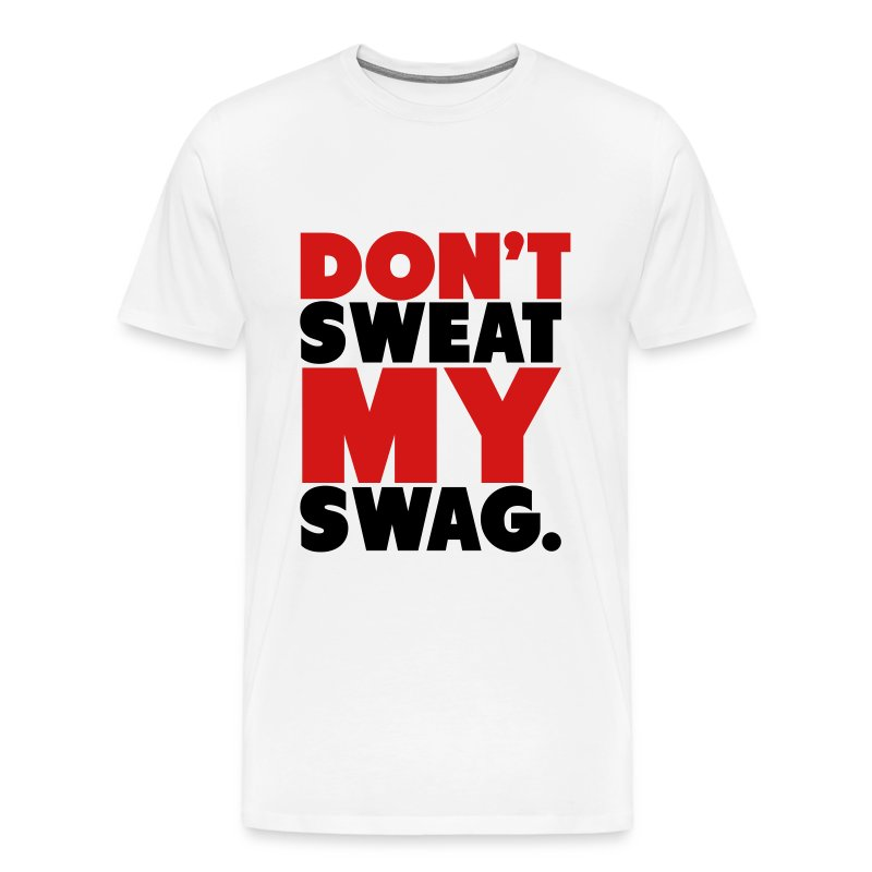 Don't Sweat My Swag T-Shirt - Men's Premium T-Shirt