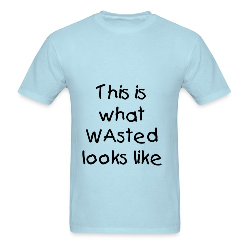 This is wasted looks like - Men's T-Shirt