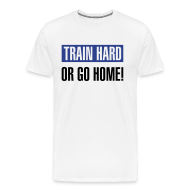 T-Shirts ~ Men's Premium T-Shirt ~ Train hard or go home - Men's heavyweight t-shirt