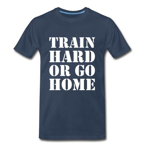 Train hard or go home - Men's heavyweight t-shirt - Men's Premium T-Shirt