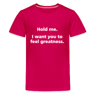 Kids' Shirts ~ Kids' Premium T-Shirt ~ CHILD: Hold me. I want you to feel greatness.