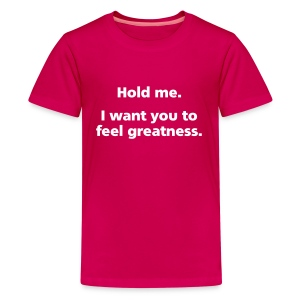 CHILD: Hold me. I want you to feel greatness. - Kids' Premium T-Shirt