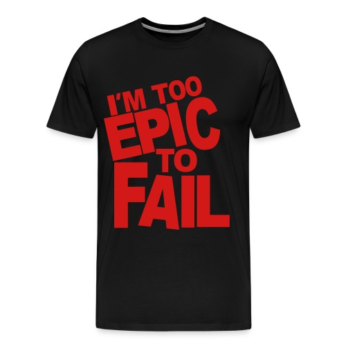 Im to Epic to fail - Men's Premium T-Shirt