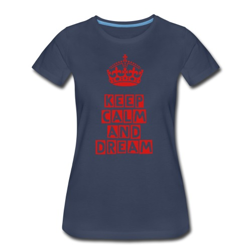 womens '' keep calm and dream'' shirt - Women's Premium T-Shirt