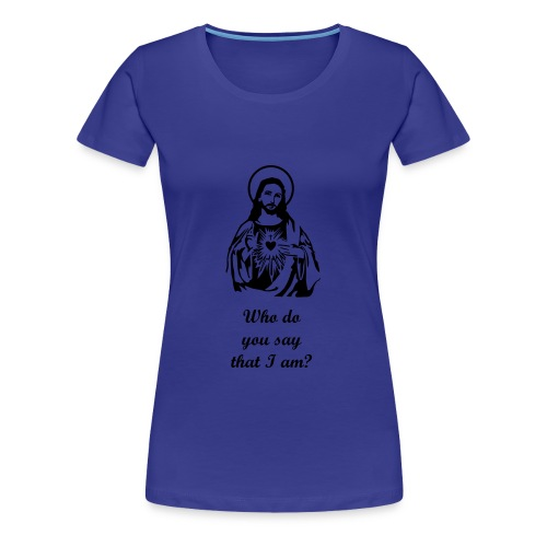 Who do you say that I am? - Women's Premium T-Shirt