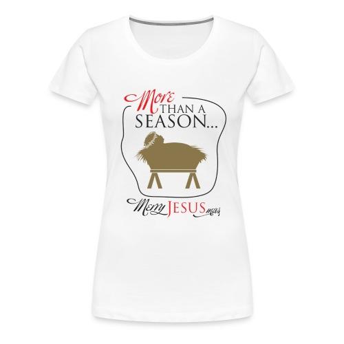 More Than A Season! - Women's Premium T-Shirt