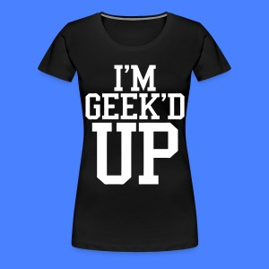 I'm Geeked Up Women's - stayflyclothing.com - Women's Premium T-Shirt