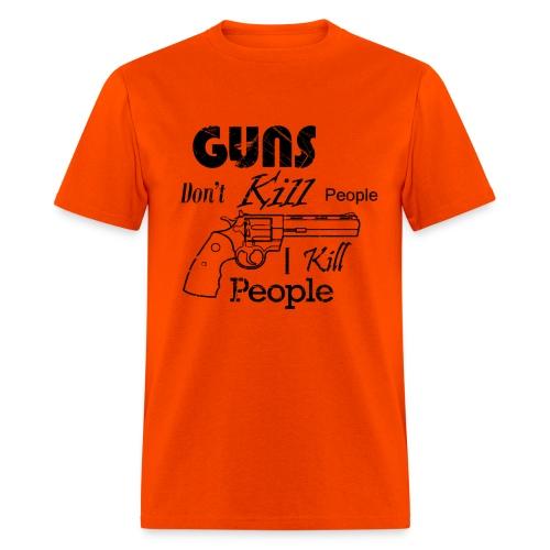 Guns Don't Kill People I Kill People - Men's T-Shirt