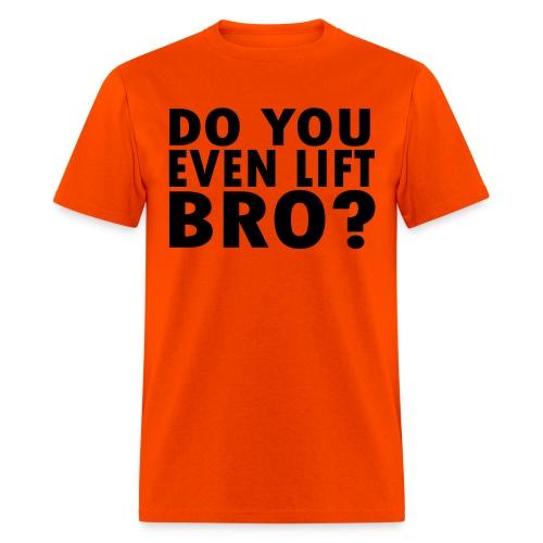 Do You Even Lift Bro? Heavyweight Shirt - Men's T-Shirt