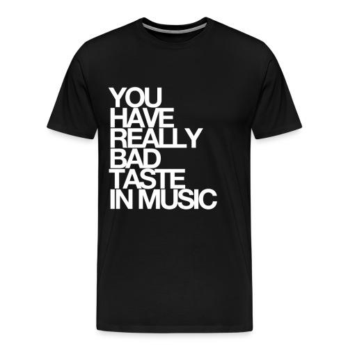 You Have Bad Taste In Music - Men's Premium T-Shirt