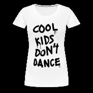 T-Shirts ~ Women's Premium T-Shirt ~ Cool Kids Don't Dance Women's T-Shirts