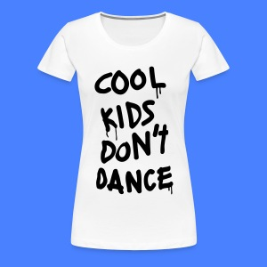 Cool Kids Don't Dance Women's T-Shirts - Women's Premium T-Shirt