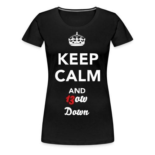 Keep Calm, Bow Down - Women's Premium T-Shirt
