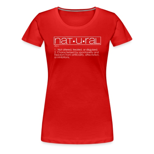 Nat U Ral - Women's Premium T-Shirt