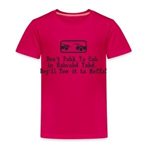Don't Pahk Ya Cah - Toddler Premium T-Shirt