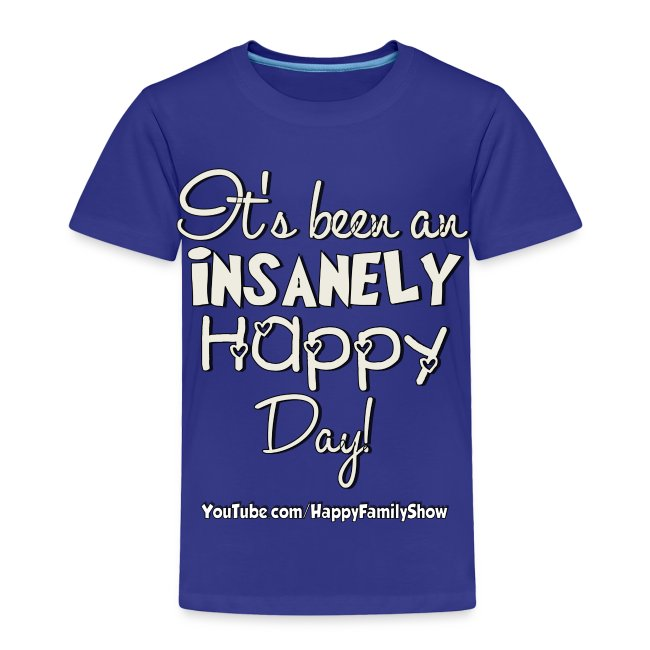 """Insanely Happy Day"" Toddler T-shirt"