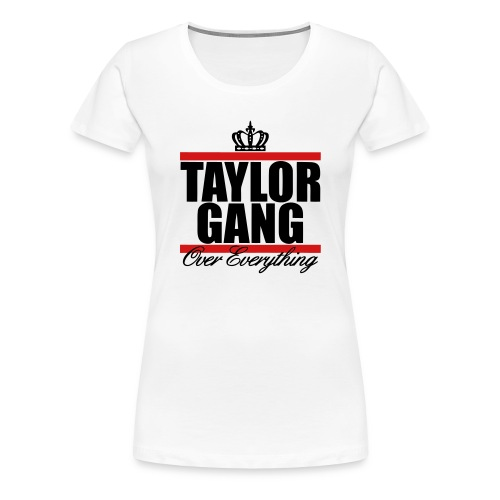 Taylor Gang Over Everything Womens Tee - Women's Premium T-Shirt