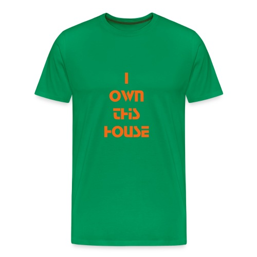 I Own This House - Men's Premium T-Shirt