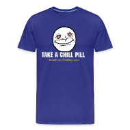 T-Shirts ~ Men's Premium T-Shirt ~ Take a Chill Pill 3XL-4XL