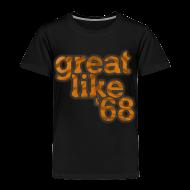 Baby & Toddler Shirts ~ Toddler Premium T-Shirt ~ Great like '68