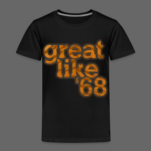 Great like '68 - Toddler Premium T-Shirt