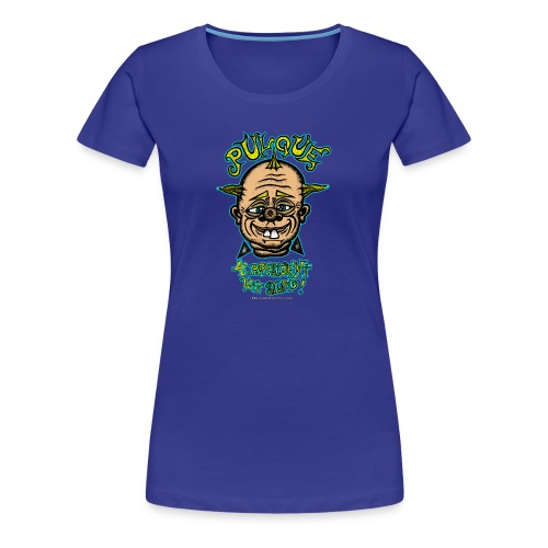 Pulque 4 President (Ladies T-Shirt) - Women's Premium T-Shirt