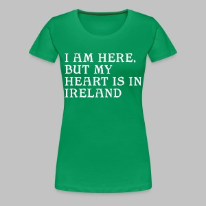 Heart is in Ireland - Women's Premium T-Shirt