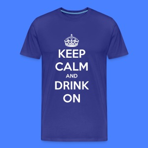 Keep Calm And Drink On T-Shirts - Men's Premium T-Shirt