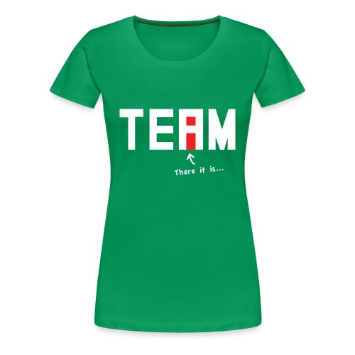 The I in Team - Women's Premium T-Shirt