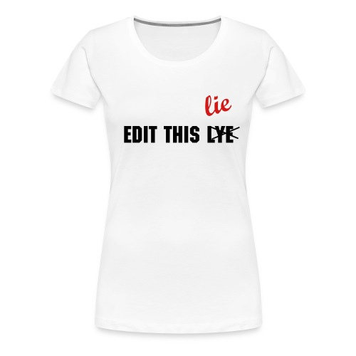 Edit this.... - Women's Premium T-Shirt