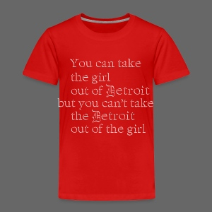 Take the girl out of Detroit... - Toddler Premium T-Shirt