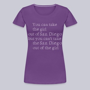 Take the girl out of San Diego - Women's Premium T-Shirt