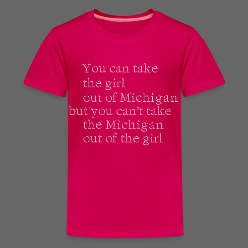 Take the girl out of Michigan - Kids' Premium T-Shirt