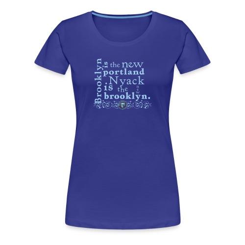 Nyack is the new Brooklyn. Women's T. - Women's Premium T-Shirt