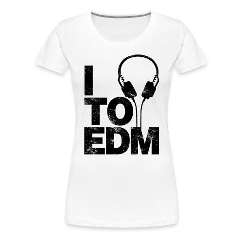 I Listen To EDM - Womens - Women's Premium T-Shirt