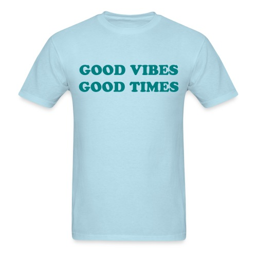 Good Vibes, Good Times - Men's T-Shirt