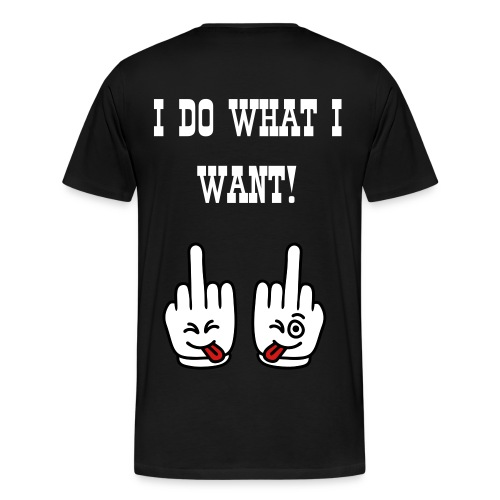 I do what i want! - Men's Premium T-Shirt