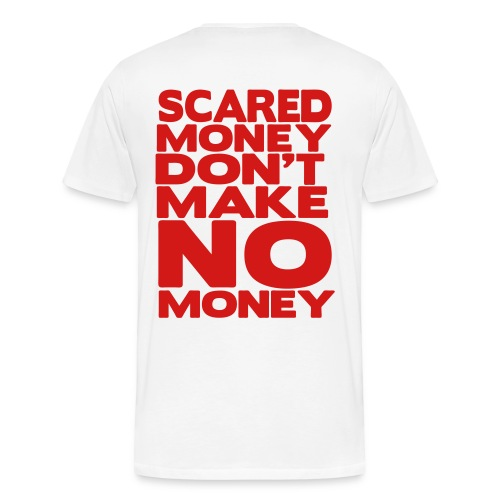 SCARED MONEY DON'T MAKE NO MONEY  - Men's Premium T-Shirt