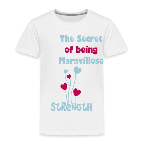 The Secret of being Maravilloso - Strength - Toddler Premium T-Shirt