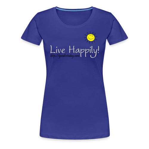 Live Happily! - Women's Premium T-Shirt