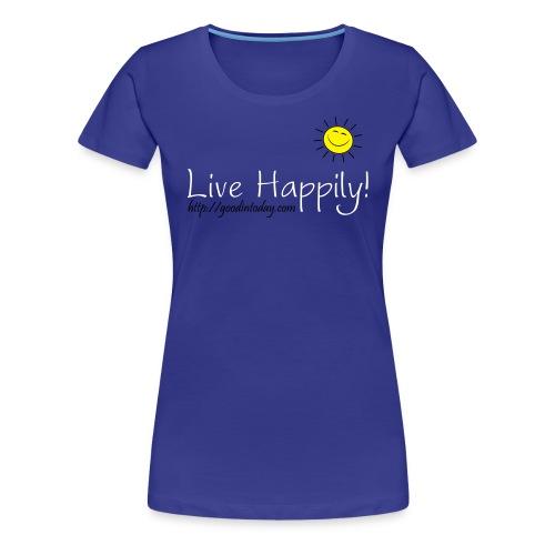 Live Happily! - Women's Premium T-Shirt
