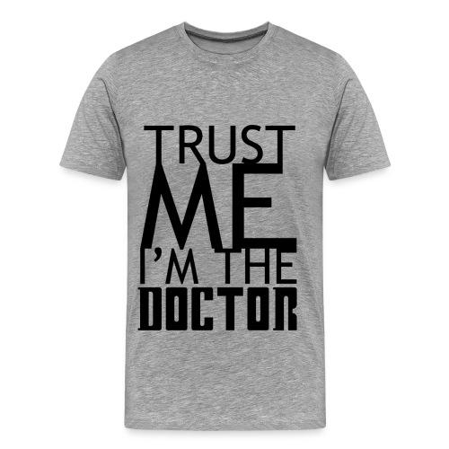 'Trust me I'm the doctor' black on white - Men's Premium T-Shirt