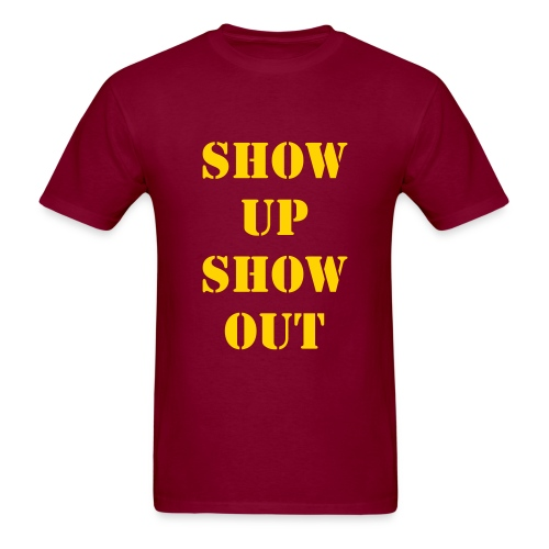 Show Up Show Out - Men's T-Shirt