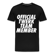 T-Shirts ~ Men's Premium T-Shirt ~ Official Twerk Team Member T-Shirts