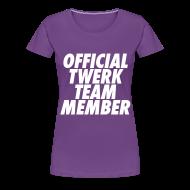 T-Shirts ~ Women's Premium T-Shirt ~ Official Twerk Team Member Women's T-Shirts