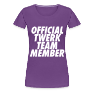 Women's T-Shirts ~ Women's Premium T-Shirt ~ Official Twerk Team Member Women's T-Shirts