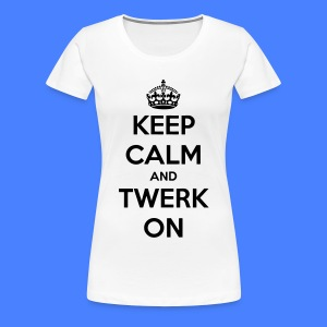 Keep Calm And Twerk On Women's T-Shirts - Women's Premium T-Shirt