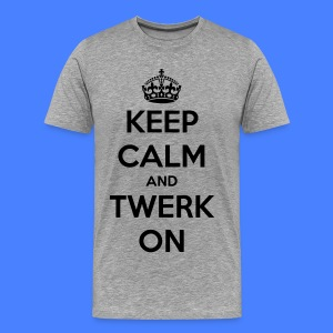 Keep Calm And Twerk On T-Shirts - Men's Premium T-Shirt